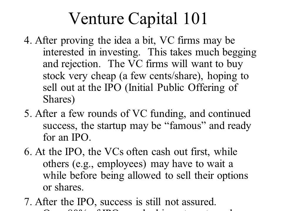 Venture Capital 101 4. After proving the idea a bit, VC firms may be interested in investing.