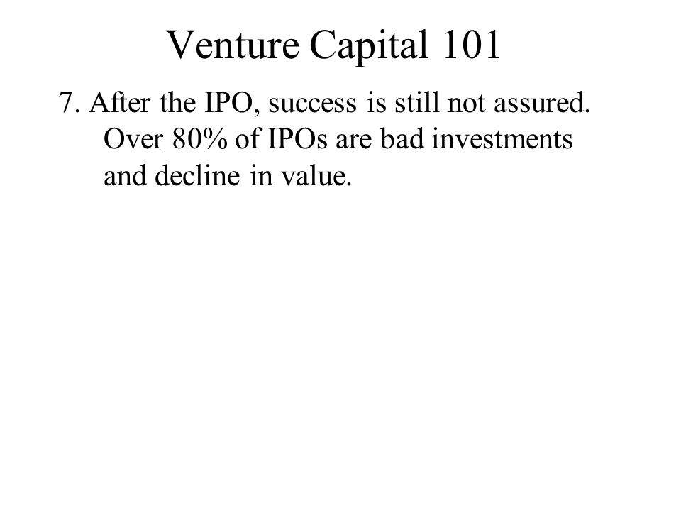 Venture Capital 101 7. After the IPO, success is still not assured.
