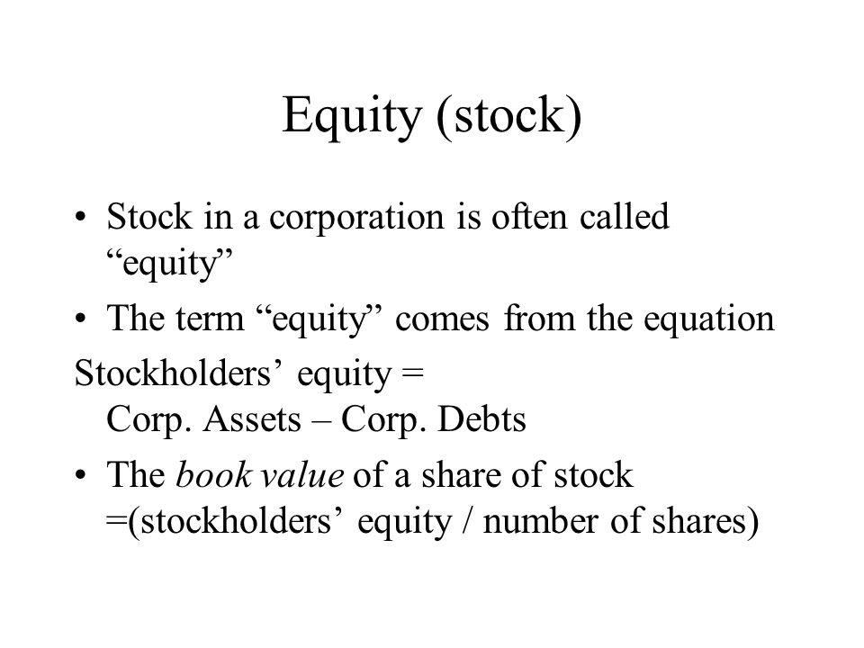Equity (stock) Stock in a corporation is often called equity The term equity comes from the equation Stockholders equity = Corp.
