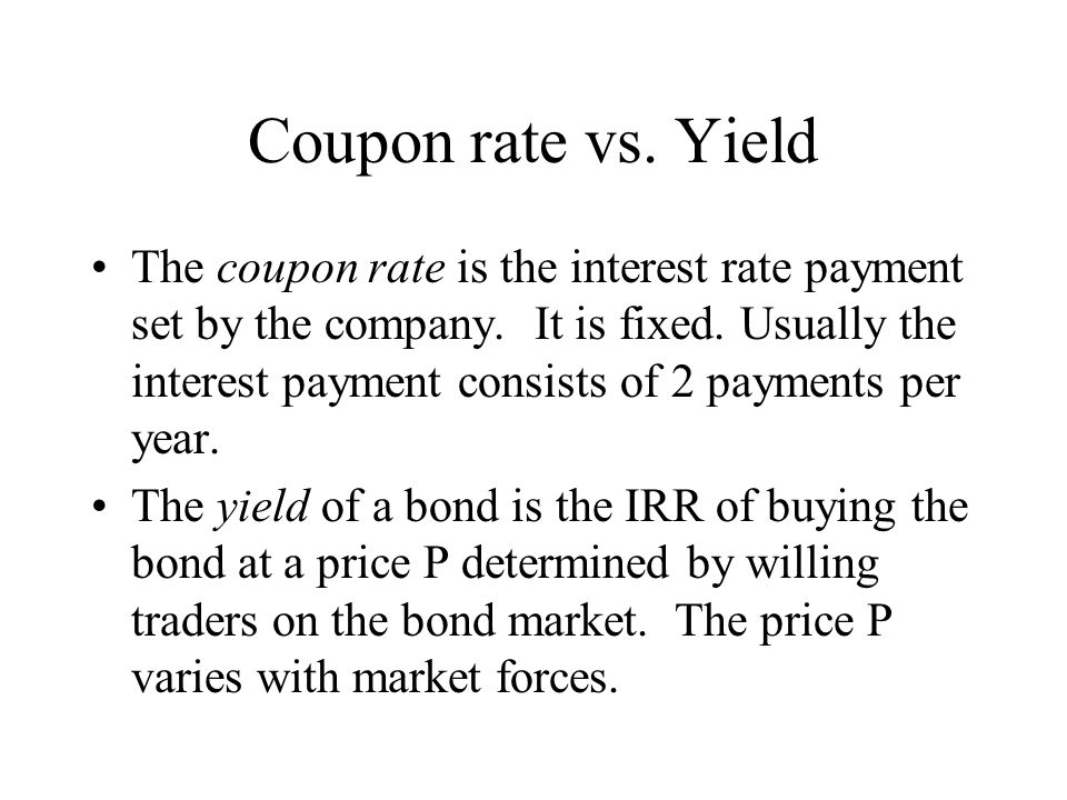 Coupon rate vs. Yield The coupon rate is the interest rate payment set by the company.