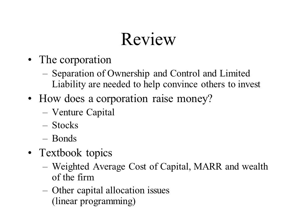 Review The corporation –Separation of Ownership and Control and Limited Liability are needed to help convince others to invest How does a corporation raise money.