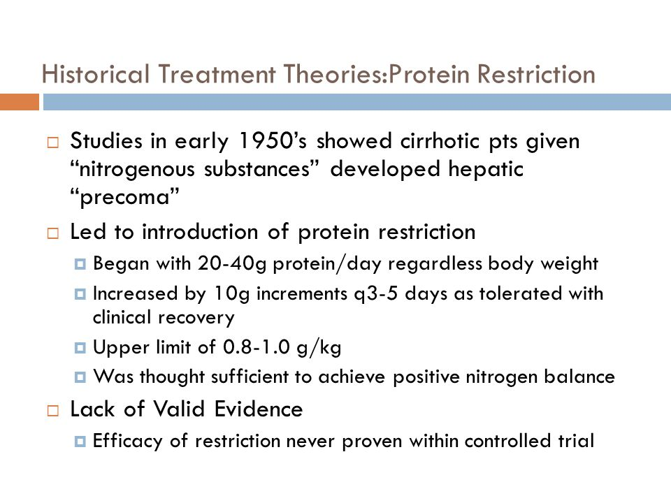 Historical Treatment Theories:Protein Restriction Studies in early 1950s showed cirrhotic pts given nitrogenous substances developed hepatic precoma L