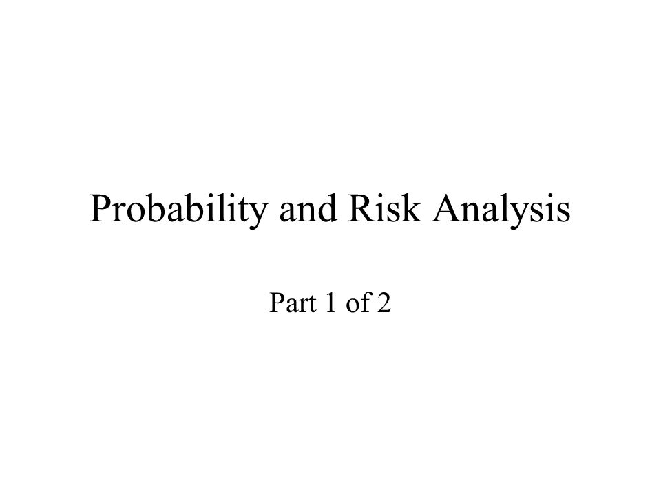 Probability and Risk Analysis Part 1 of 2