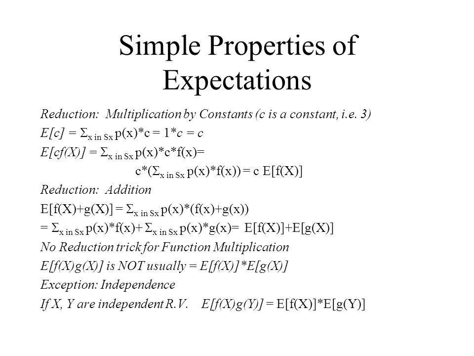 Simple Properties of Expectations Reduction: Multiplication by Constants (c is a constant, i.e.