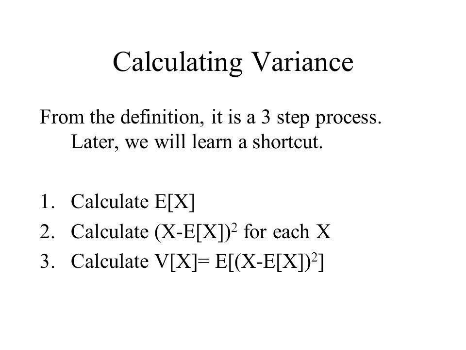 Calculating Variance From the definition, it is a 3 step process.