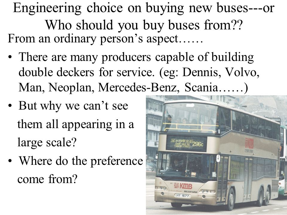 Engineering choice on buying new buses---or Who should you buy buses from?? From an ordinary persons aspect…… There are many producers capable of buil