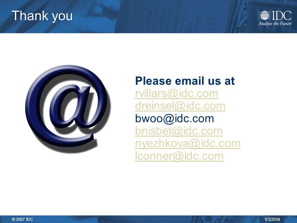 1/1/2014 © 2007 IDC Thank you Please email us at rvillars@idc.com dreinsel@idc.com bwoo@idc.com bnisbet@idc.com nyezhkova@idc.com lconner@idc.com
