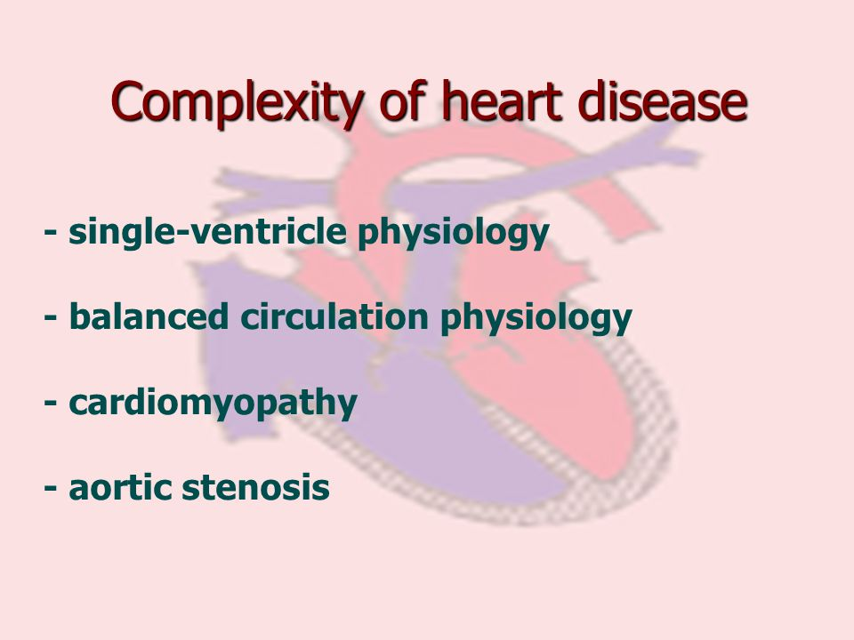 Complexity of heart disease - single-ventricle physiology - balanced circulation physiology - cardiomyopathy - aortic stenosis