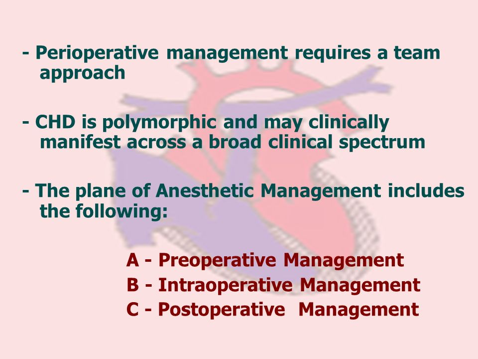 - Perioperative management requires a team approach - CHD is polymorphic and may clinically manifest across a broad clinical spectrum - The plane of A
