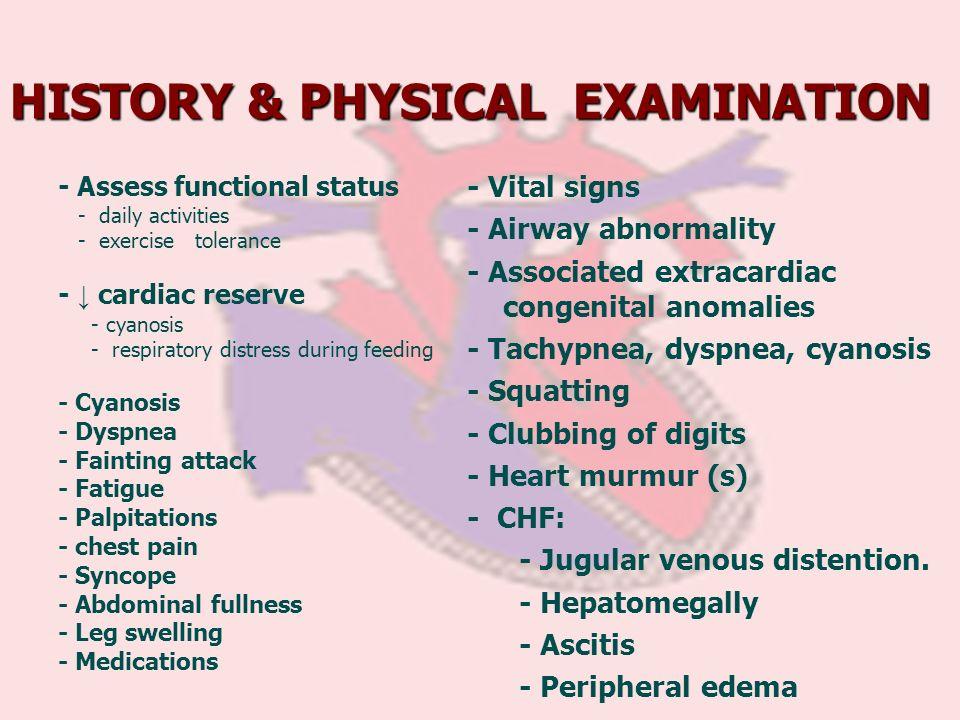 HISTORY & PHYSICAL EXAMINATION - Assess functional status - daily activities - exercise tolerance - cardiac reserve - cyanosis - respiratory distress