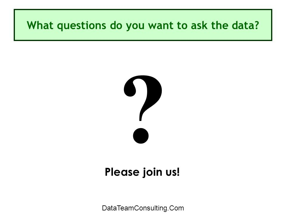 Please join us! ? What questions do you want to ask the data? DataTeamConsulting.Com