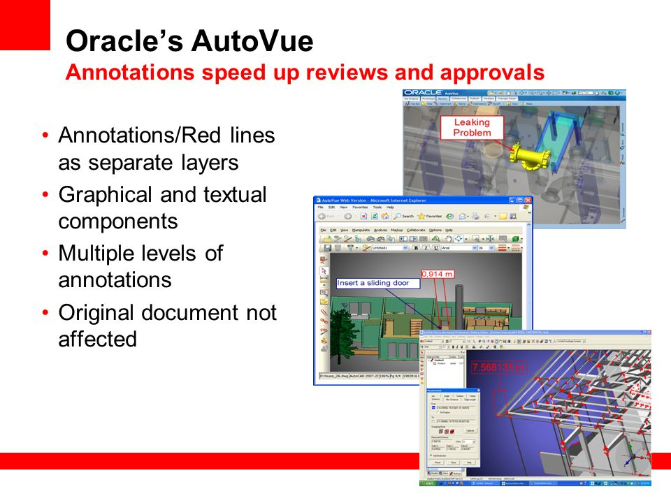 Oracles AutoVue Annotations speed up reviews and approvals Annotations/Red lines as separate layers Graphical and textual components Multiple levels o