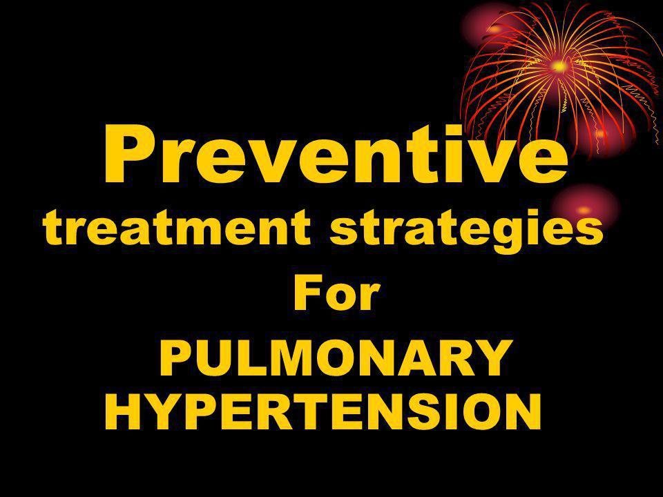 Preventive treatment strategies For PULMONARY HYPERTENSION