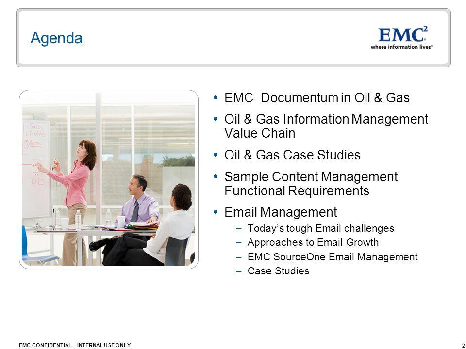 2 EMC CONFIDENTIALINTERNAL USE ONLY Agenda EMC Documentum in Oil & Gas Oil & Gas Information Management Value Chain Oil & Gas Case Studies Sample Cont