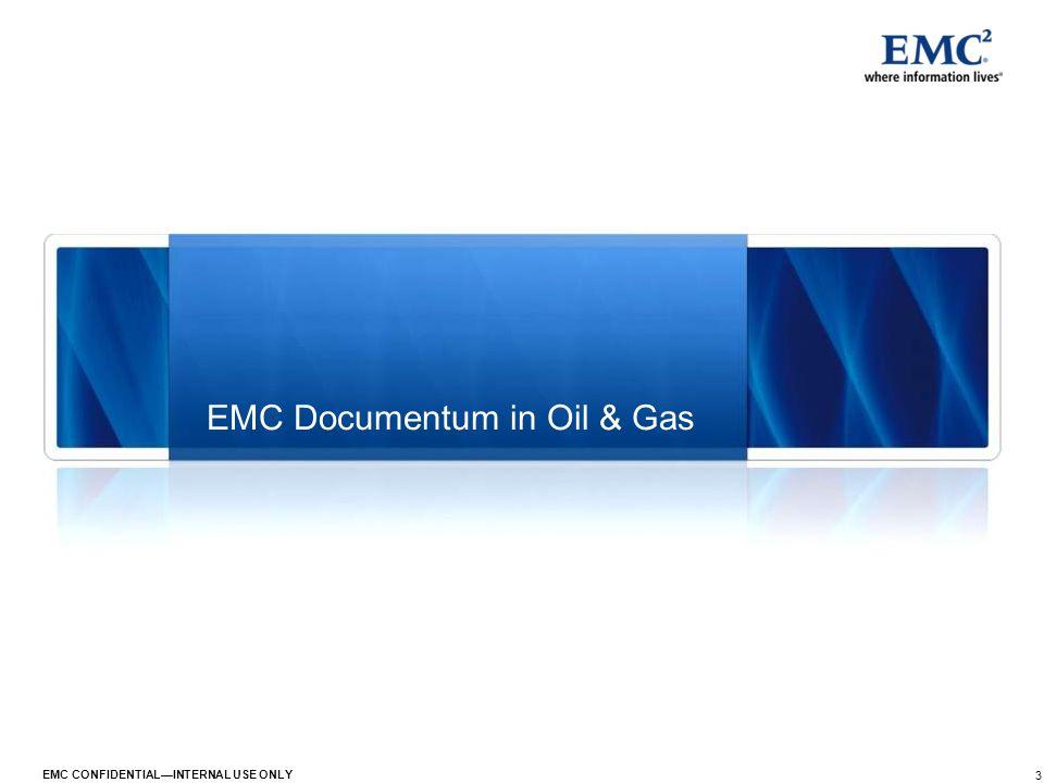 3 EMC CONFIDENTIALINTERNAL USE ONLY EMC Documentum in Oil & Gas
