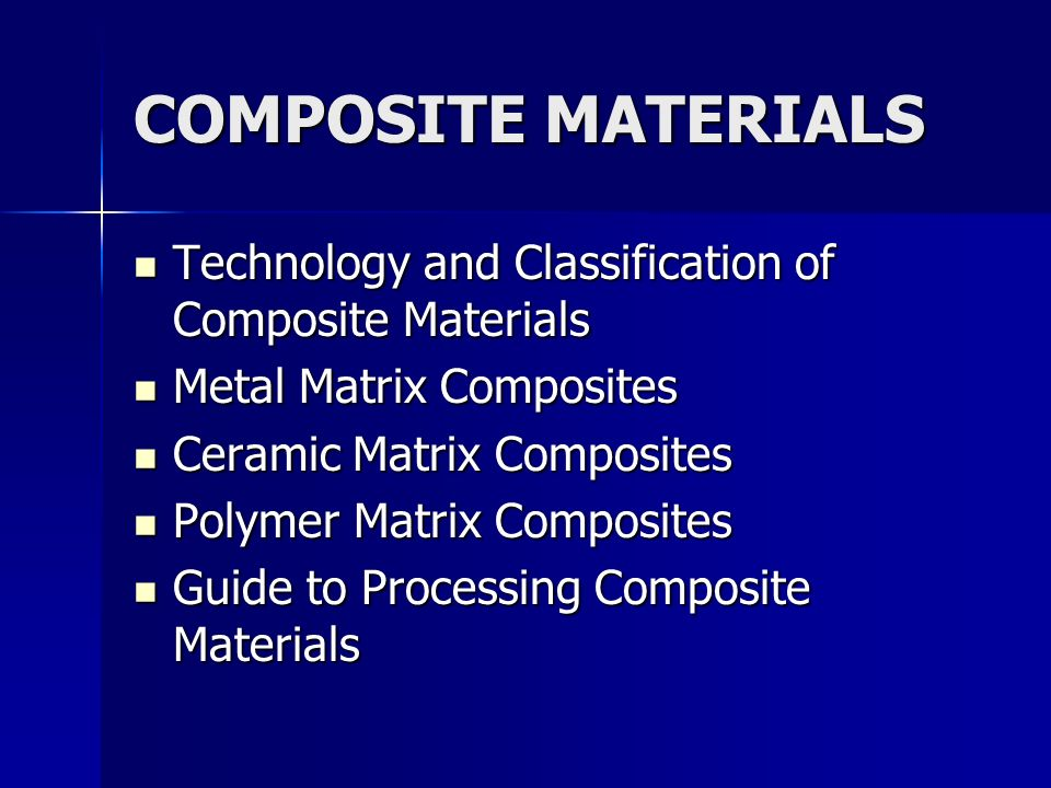 COMPOSITE MATERIALS Technology and Classification of Composite Materials Technology and Classification of Composite Materials Metal Matrix Composites