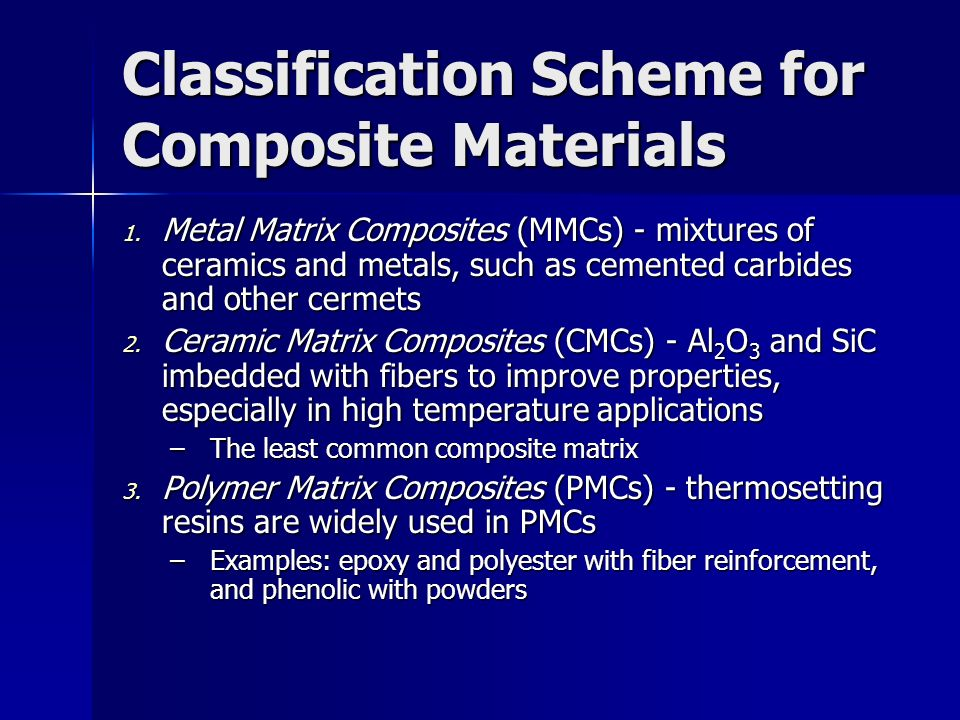 Classification Scheme for Composite Materials 1. Metal Matrix Composites (MMCs) mixtures of ceramics and metals, such as cemented carbides and other c