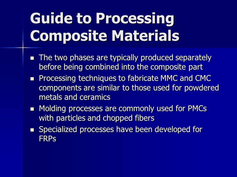 Guide to Processing Composite Materials The two phases are typically produced separately before being combined into the composite part The two phases