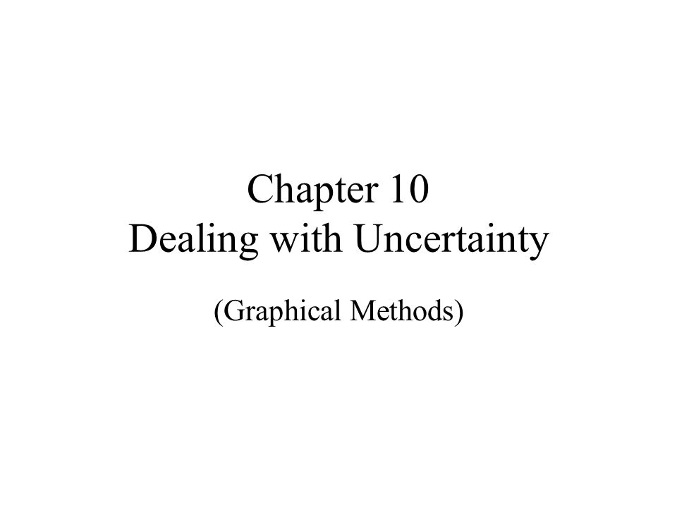 Chapter 10 Dealing with Uncertainty (Graphical Methods)