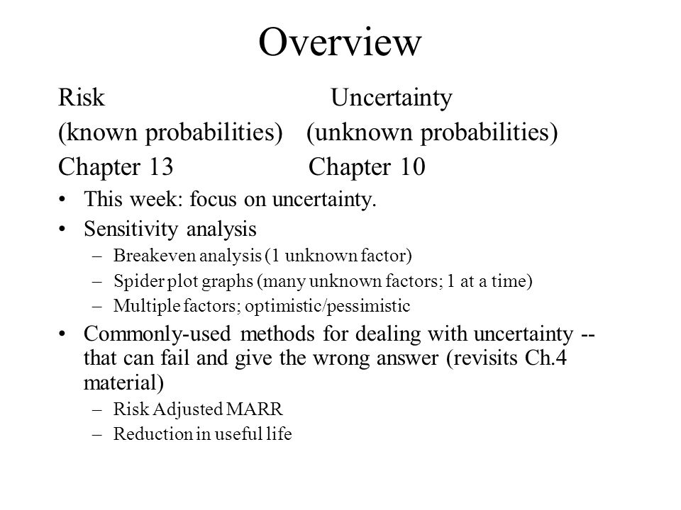 Overview Risk Uncertainty (known probabilities) (unknown probabilities) Chapter 13 Chapter 10 This week: focus on uncertainty.