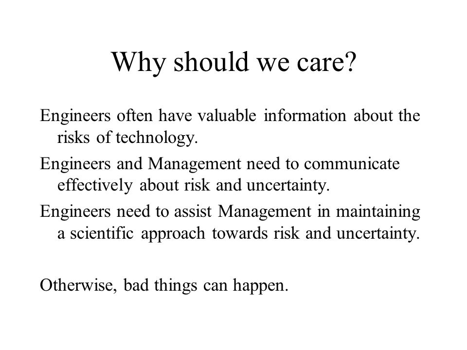 Why should we care. Engineers often have valuable information about the risks of technology.