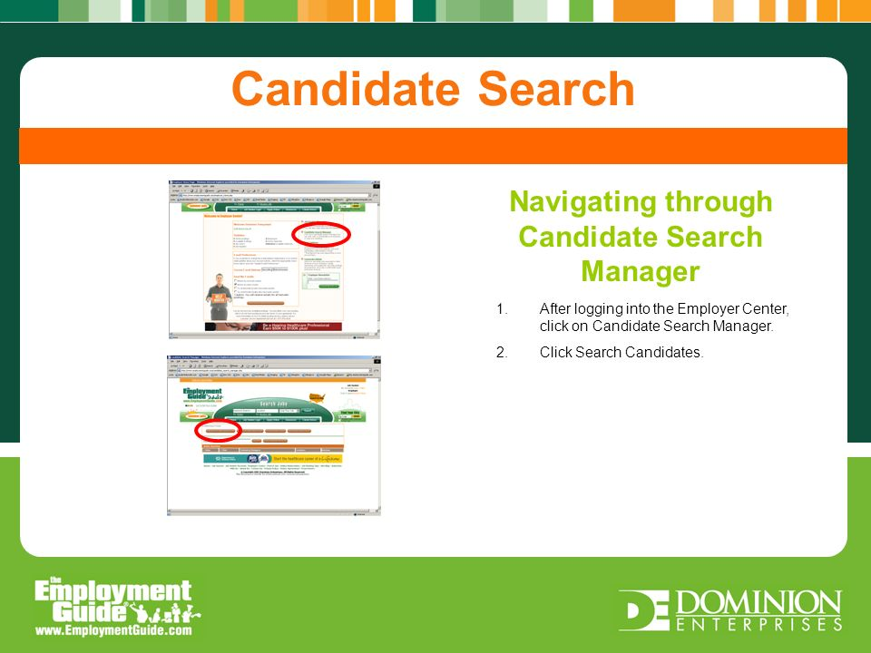Navigating through Candidate Search Manager Post A Job Candidate Search Navigating through Candidate Search Manager 1.After logging into the Employer Center, click on Candidate Search Manager.