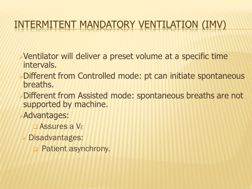 Ventilator will deliver a preset volume at a specific time intervals. Different from Controlled mode: pt can initiate spontaneous breaths. Different f