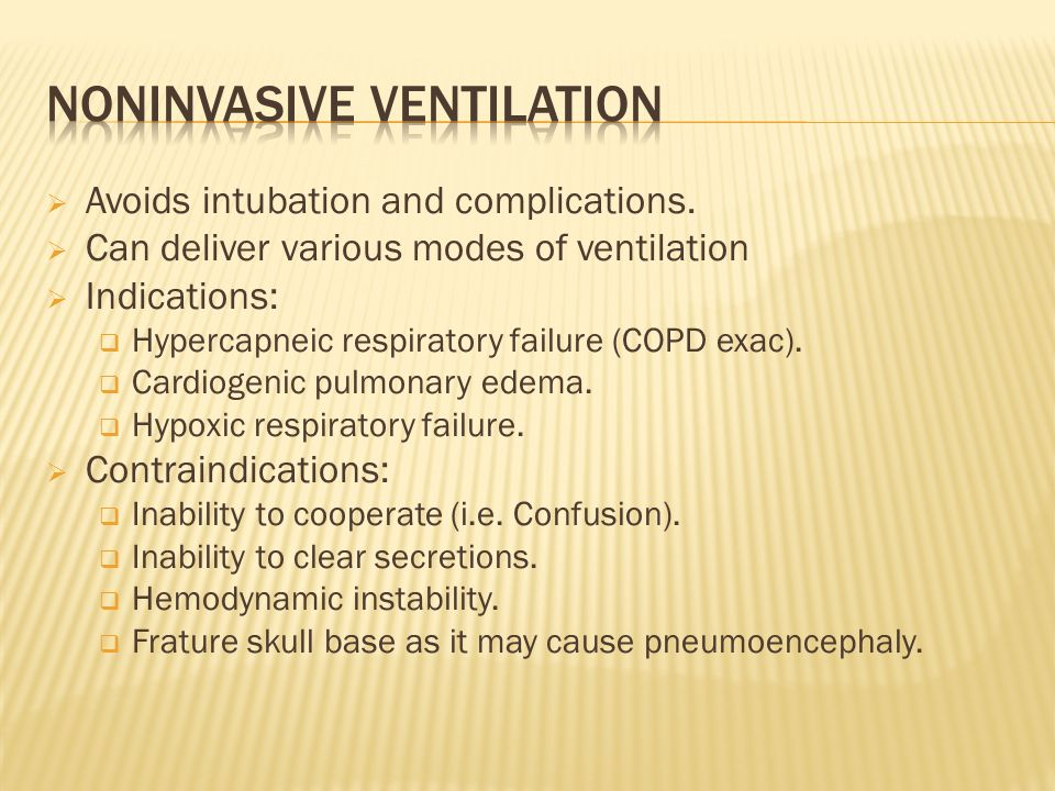 Avoids intubation and complications. Can deliver various modes of ventilation Indications: Hypercapneic respiratory failure (COPD exac). Cardiogenic p