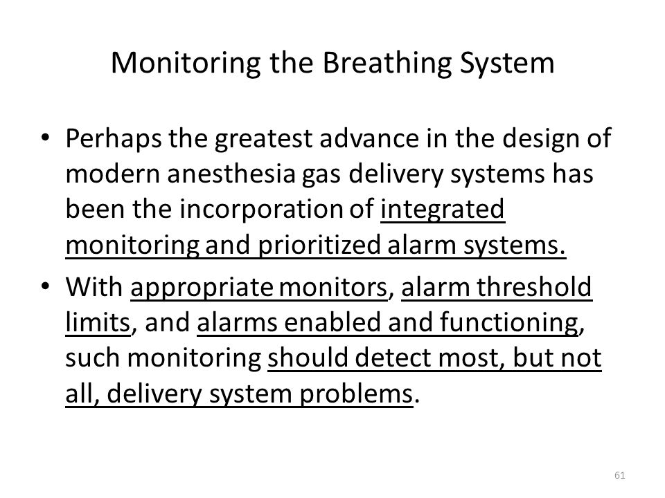 Monitoring the Breathing System Perhaps the greatest advance in the design of modern anesthesia gas delivery systems has been the incorporation of int