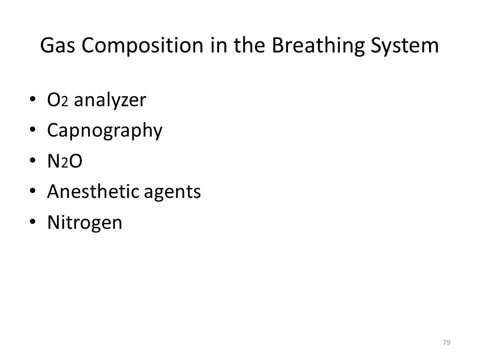 Gas Composition in the Breathing System O 2 analyzer Capnography N 2 O Anesthetic agents Nitrogen 79