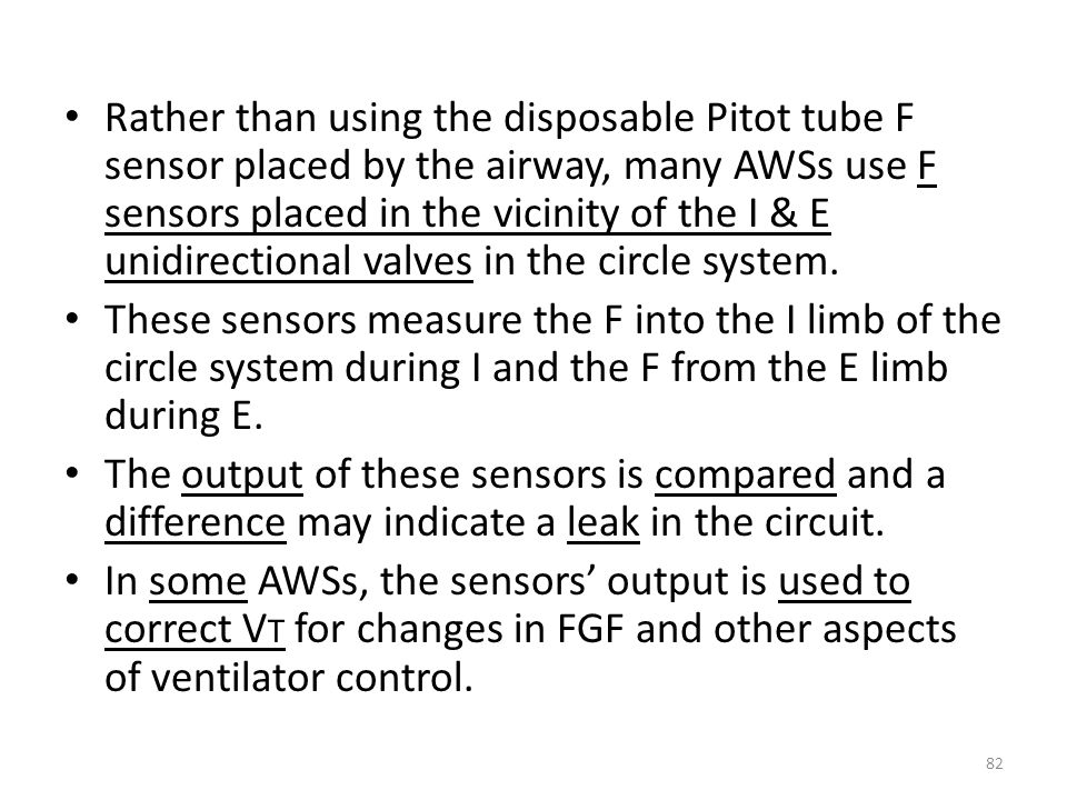 Rather than using the disposable Pitot tube F sensor placed by the airway, many AWSs use F sensors placed in the vicinity of the I & E unidirectional