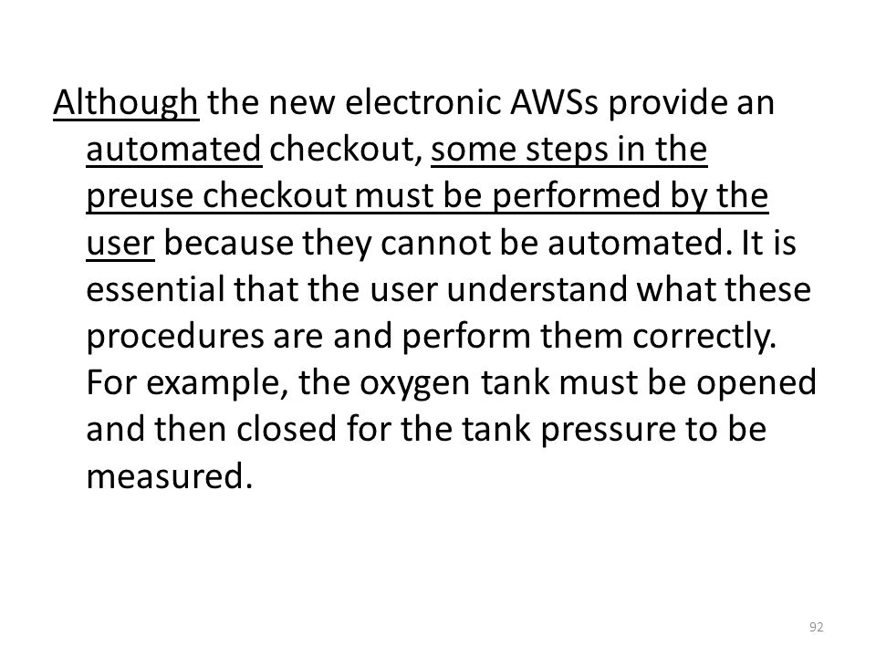 Although the new electronic AWSs provide an automated checkout, some steps in the preuse checkout must be performed by the user because they cannot be