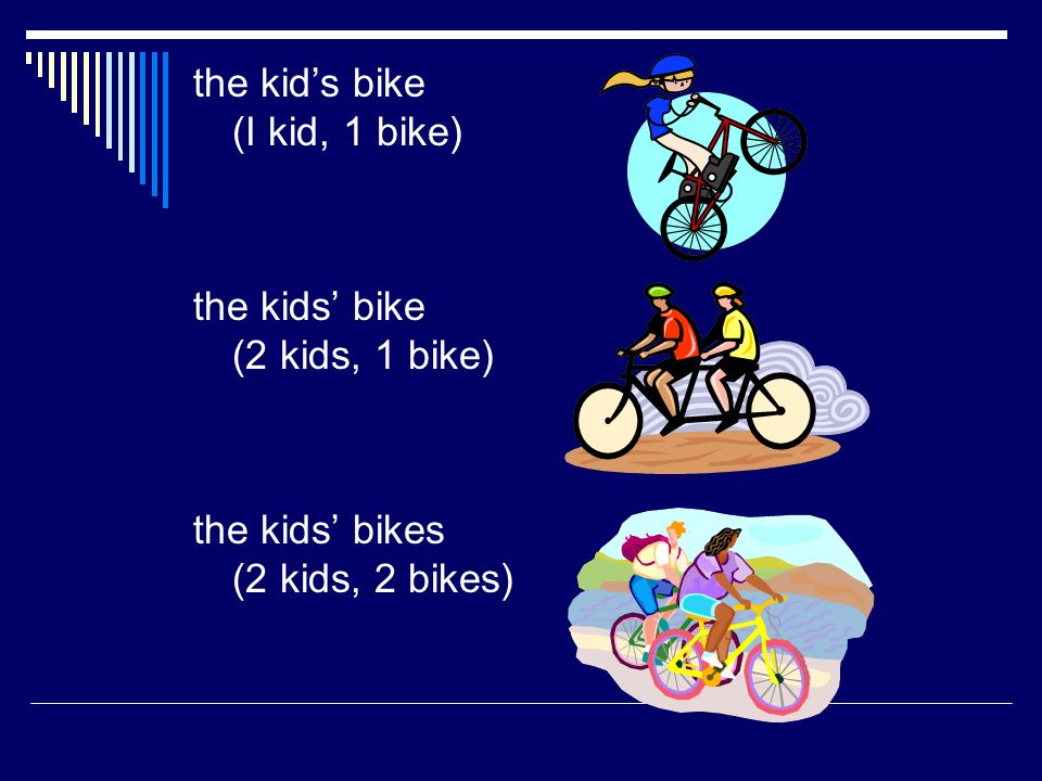 the kids bike (I kid, 1 bike) the kids bike (2 kids, 1 bike) the kids bikes (2 kids, 2 bikes)