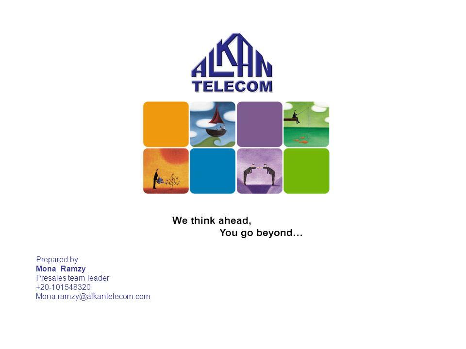 March 2008 www.alkantelecom.com We think ahead, You go beyond… Prepared by Mona Ramzy Presales team leader +20-101548320 Mona.ramzy@alkantelecom.com