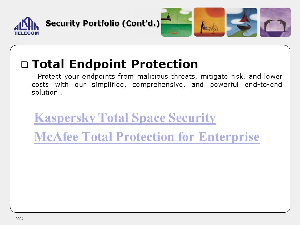 2008 Security Portfolio (Contd.) Total Endpoint Protection Protect your endpoints from malicious threats, mitigate risk, and lower costs with our simp
