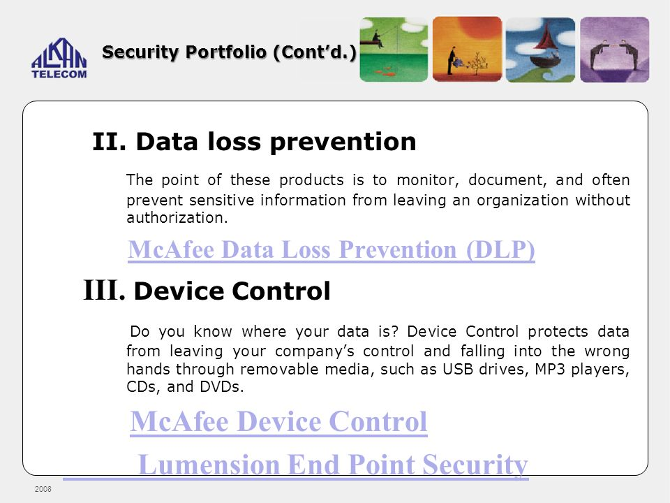 2008 Security Portfolio (Contd.) II. Data loss prevention The point of these products is to monitor, document, and often prevent sensitive information