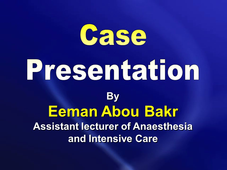 By Eeman Abou Bakr Assistant lecturer of Anaesthesia and Intensive Care By Eeman Abou Bakr Assistant lecturer of Anaesthesia and Intensive Care