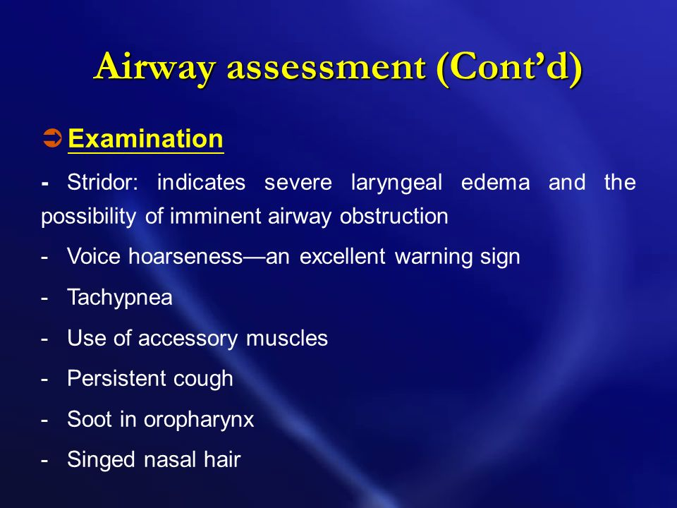 Airway assessment (Contd) Burns and smoke inhalation victims should be treated as a trauma patient, with trauma protocol being followed as routine. Th