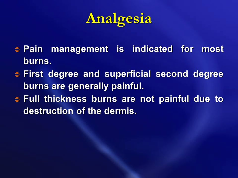 Discuss analgesia, are burns painful ?