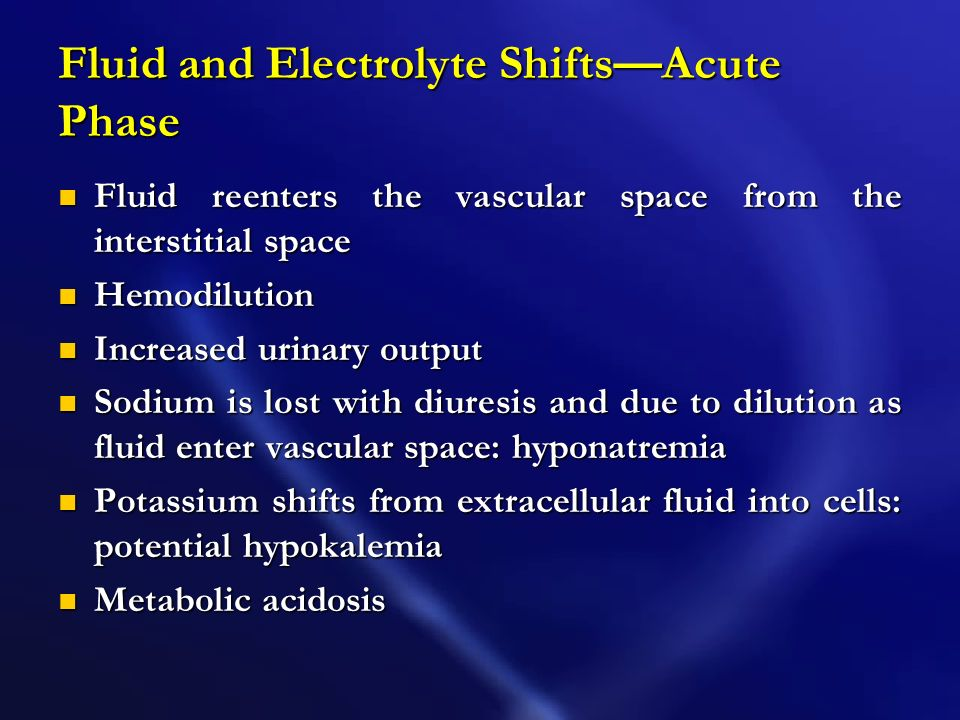 Fluid and Electrotype ShiftsEmergent Phase Generalized dehydration Generalized dehydration Reduced blood volume and hemoconcentration Reduced blood vo