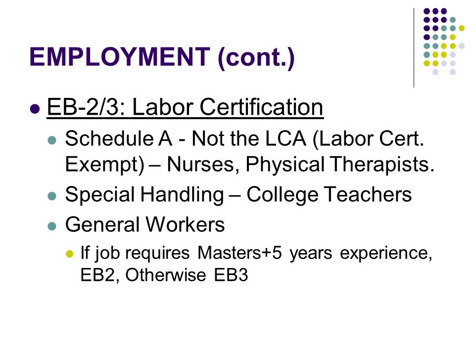 EMPLOYMENT (cont.) EB-2/3: Labor Certification Schedule A - Not the LCA (Labor Cert.