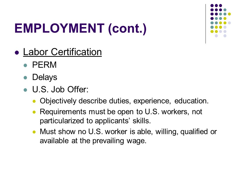 EMPLOYMENT (cont.) Labor Certification PERM Delays U.S.