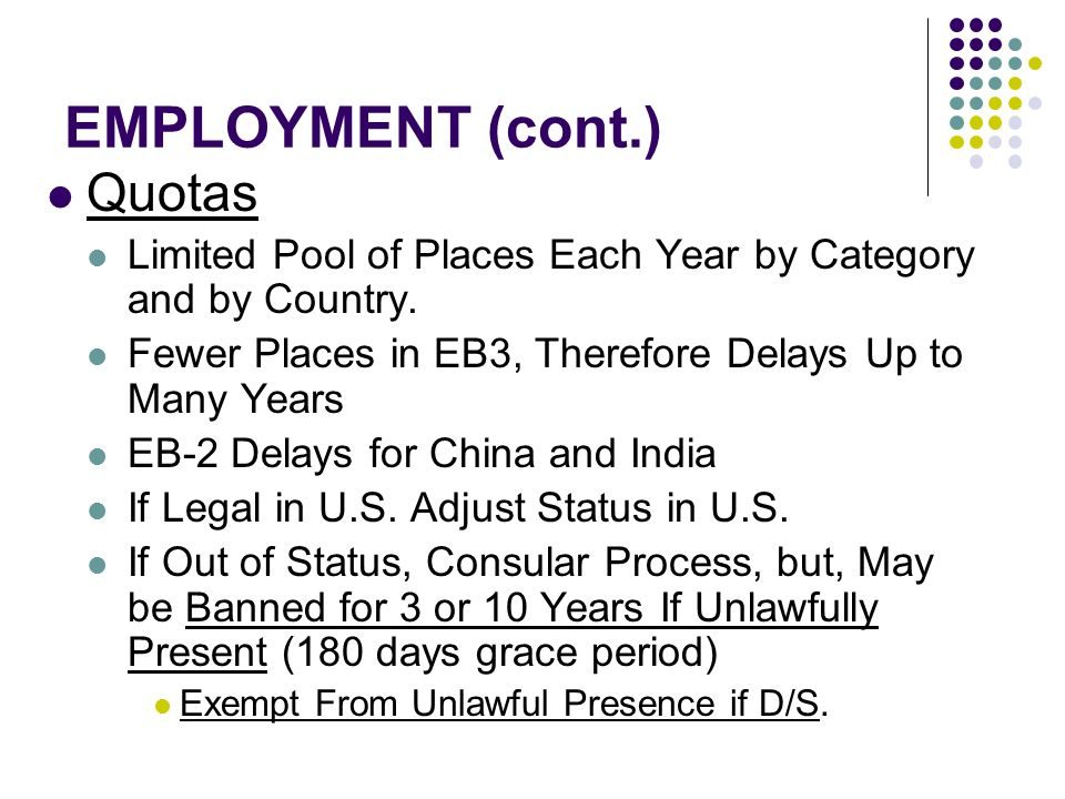 EMPLOYMENT (cont.) Quotas Limited Pool of Places Each Year by Category and by Country.