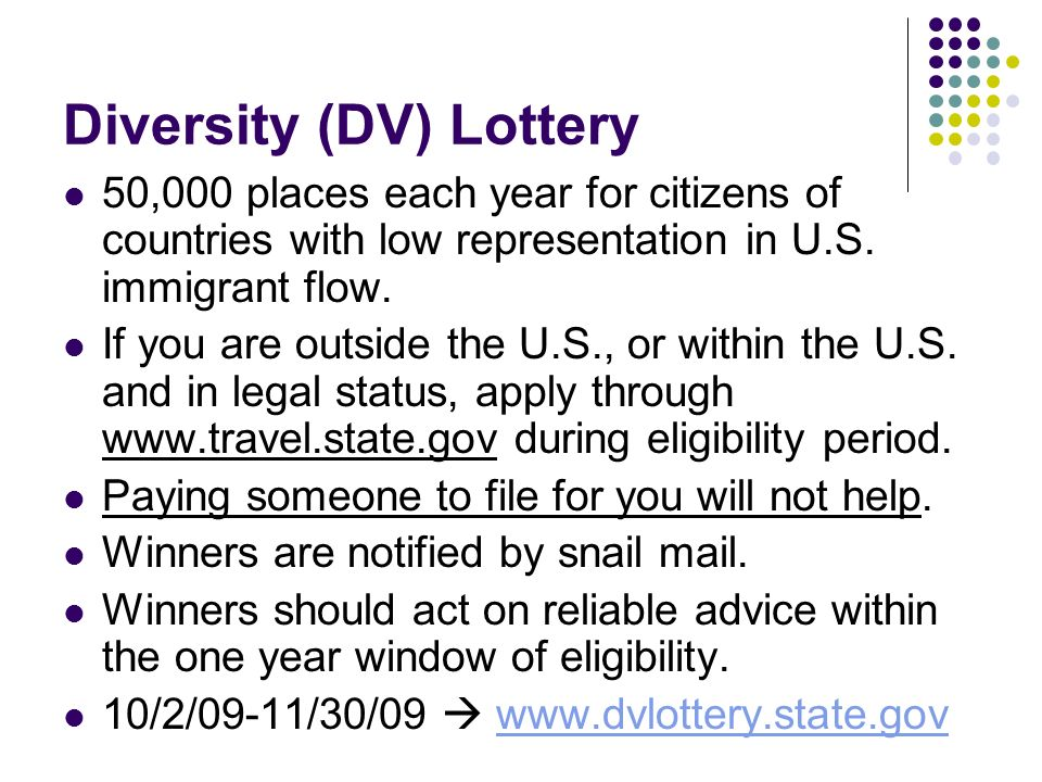 Diversity (DV) Lottery 50,000 places each year for citizens of countries with low representation in U.S.