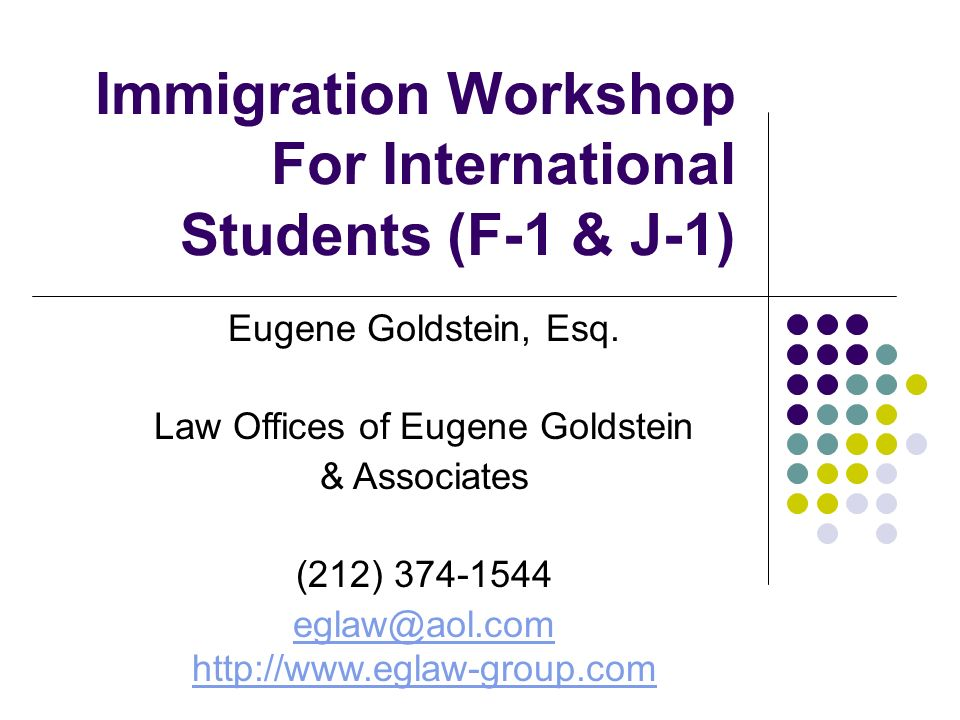 Immigration Workshop For International Students (F-1 & J-1) Eugene Goldstein, Esq.