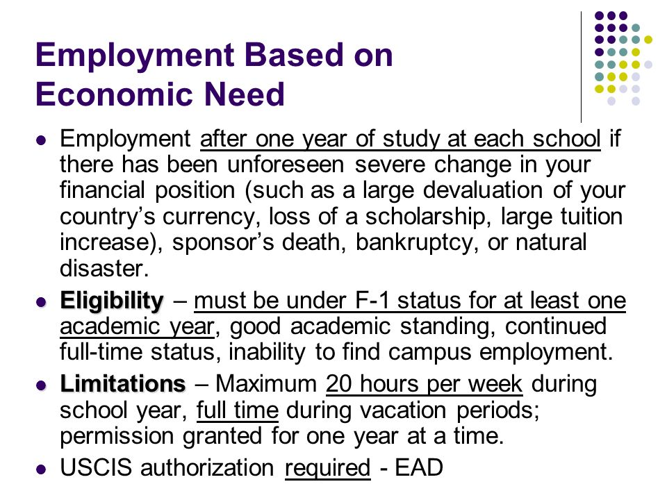 Employment Based on Economic Need Employment after one year of study at each school if there has been unforeseen severe change in your financial posit