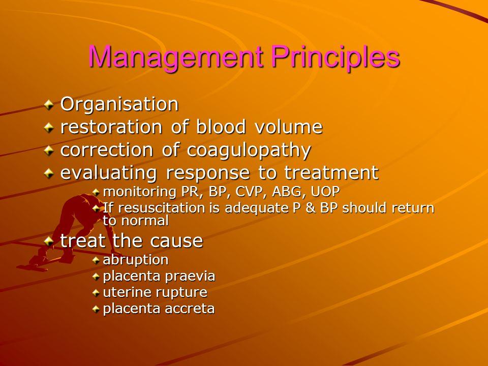 Management Principles Organisation restoration of blood volume correction of coagulopathy evaluating response to treatment monitoring PR, BP, CVP, ABG