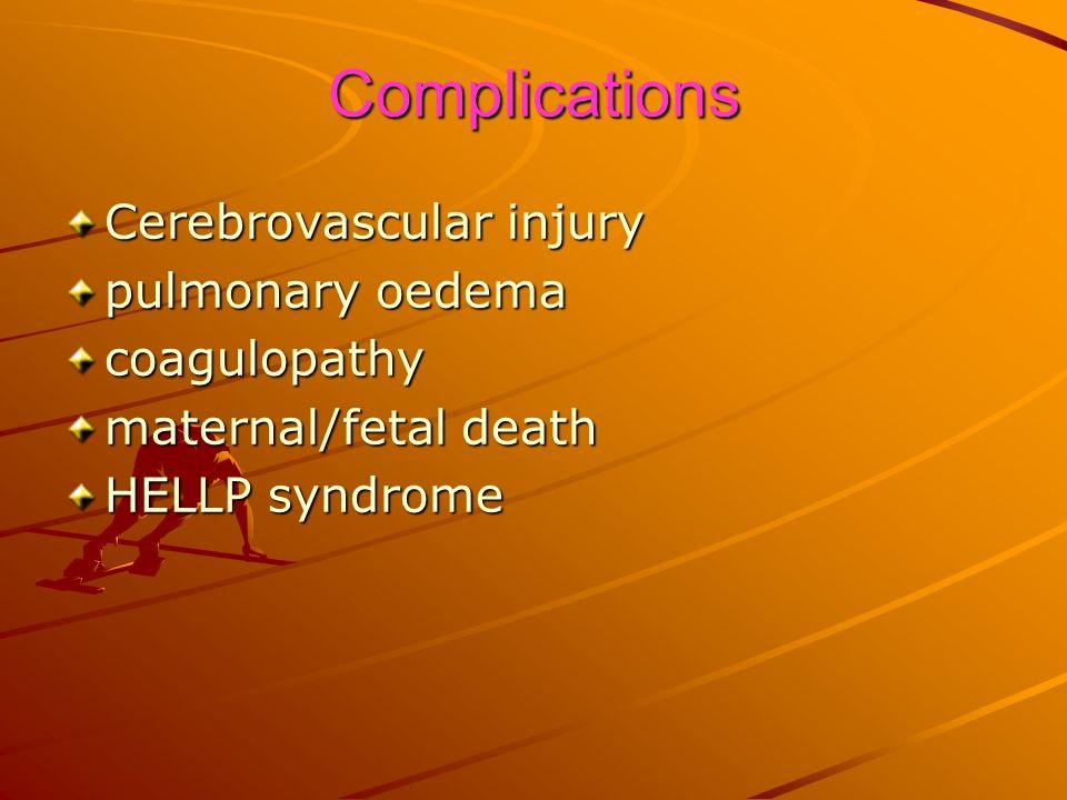 Complications Cerebrovascular injury pulmonary oedema coagulopathy maternal/fetal death HELLP syndrome