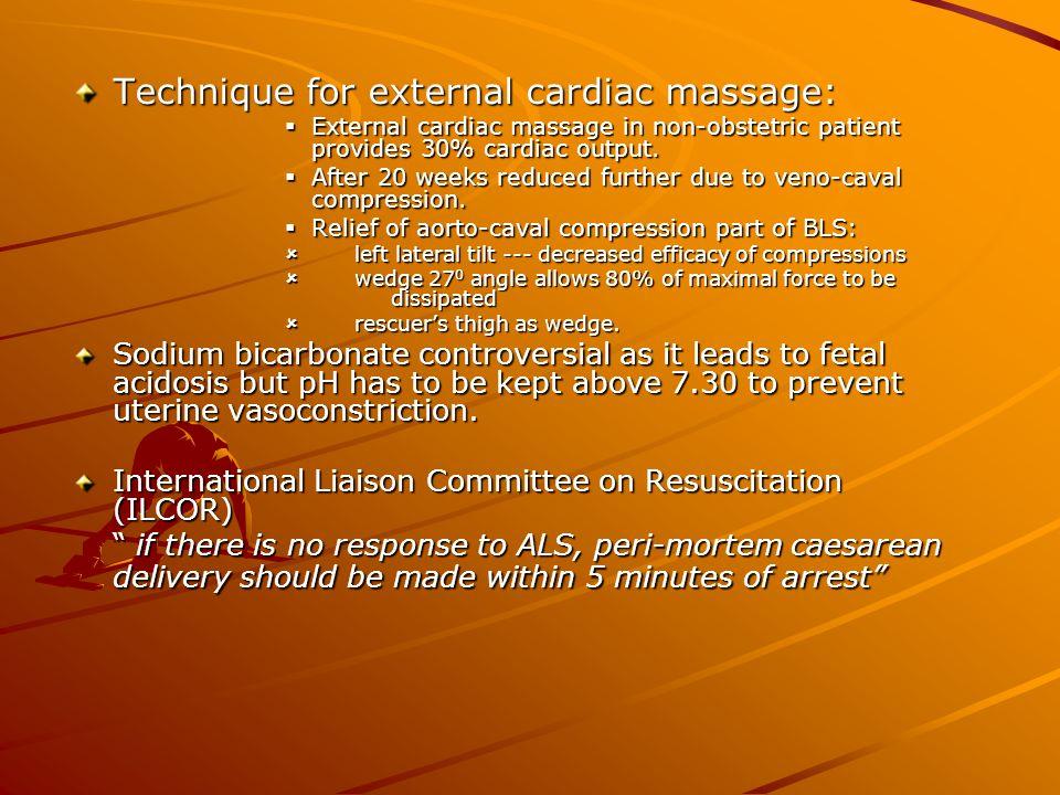 Technique for external cardiac massage: External cardiac massage in non-obstetric patient provides 30% cardiac output. External cardiac massage in non