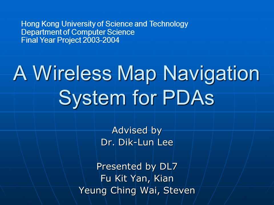A Wireless Map Navigation System for PDAs Advised by Dr.